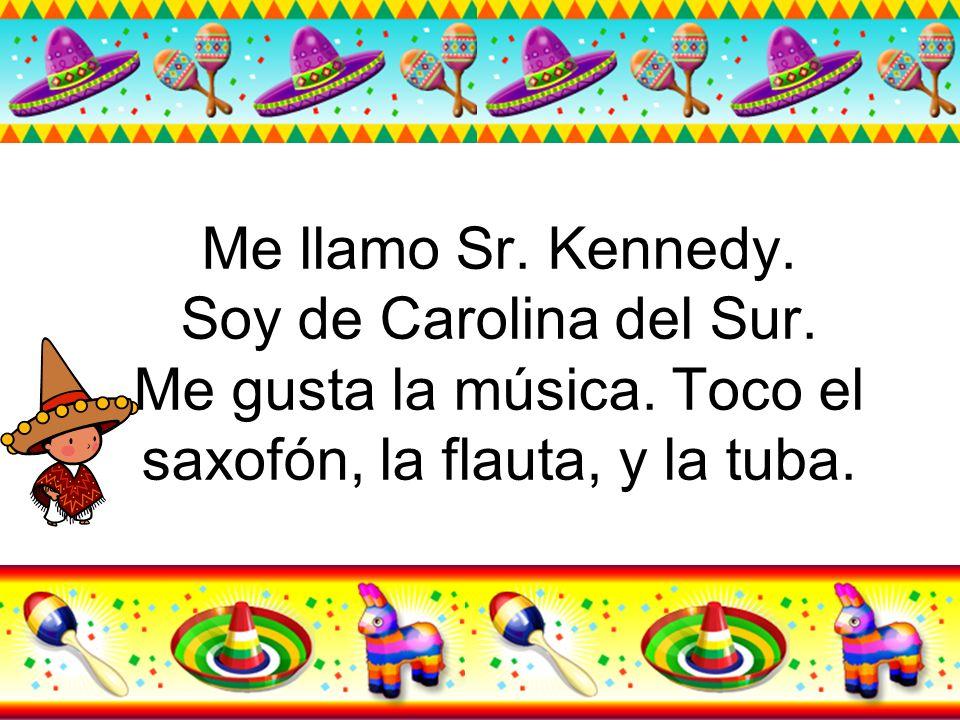 Me llamo Sr. Kennedy. Soy de Carolina del Sur. Me gusta la música