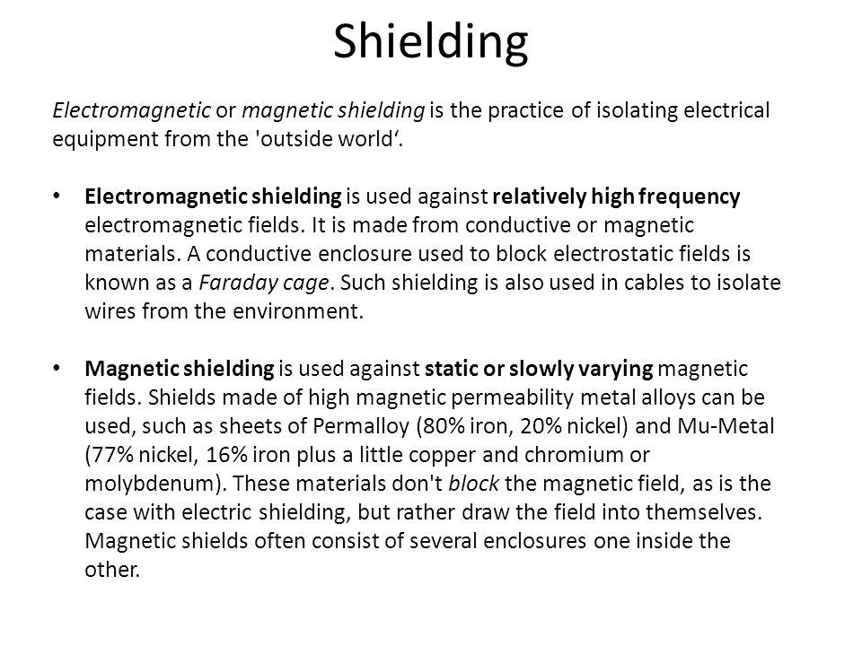 Shielding Electromagnetic or magnetic shielding is the practice of isolating electrical equipment from the outside world'.