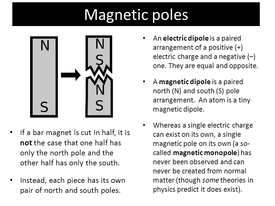 Magnetic poles An electric dipole is a paired arrangement of a positive (+) electric charge and a negative (–) one. They are equal and opposite.