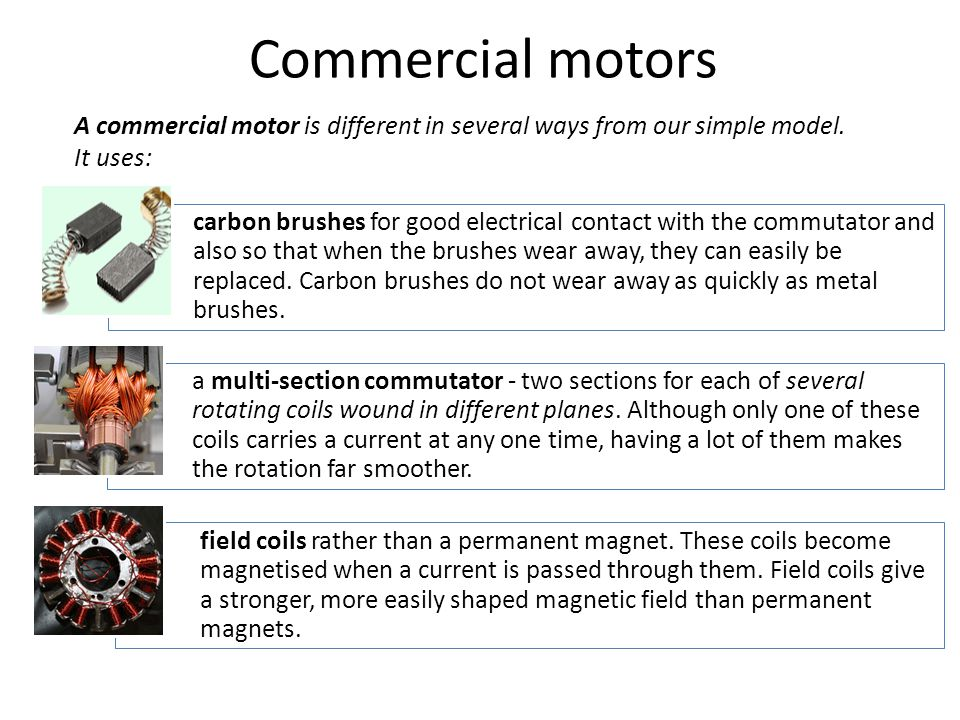Commercial motors A commercial motor is different in several ways from our simple model. It uses: