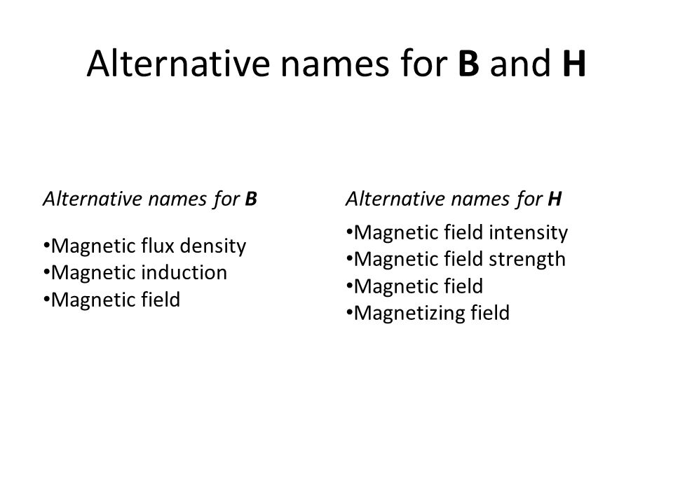 Alternative names for B and H