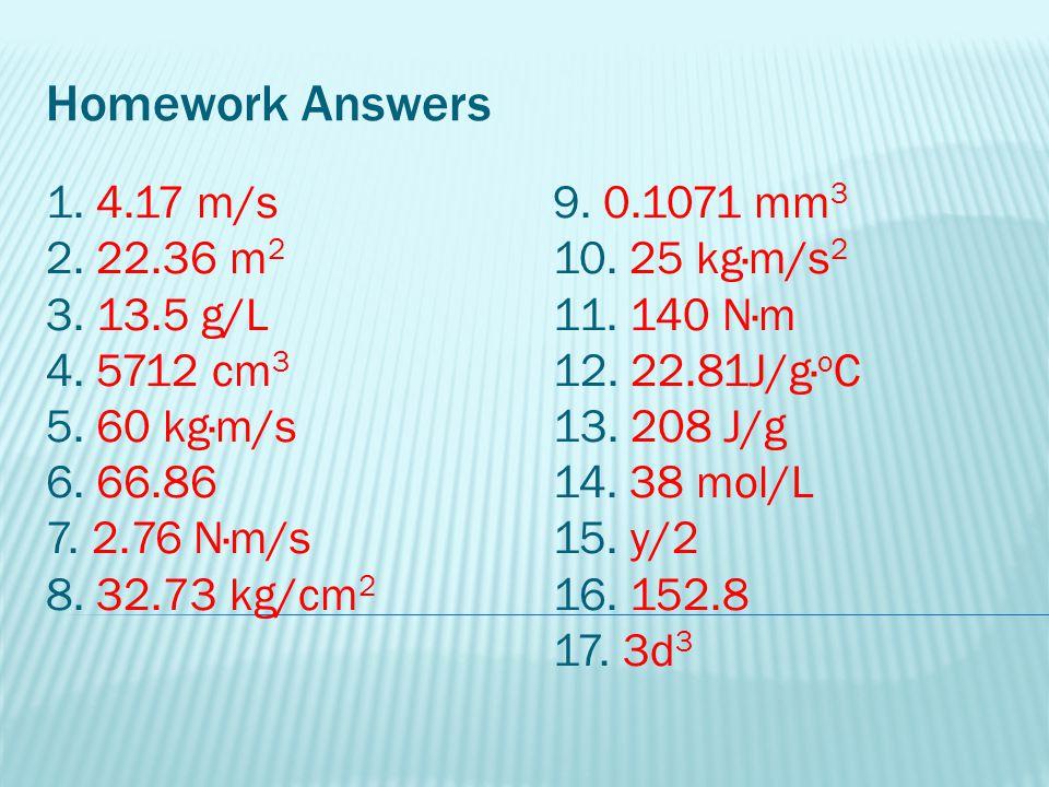 Homework Answers 1. 4.17 m/s 2. 22.36 m2 3. 13.5 g/L 4. 5712 cm3