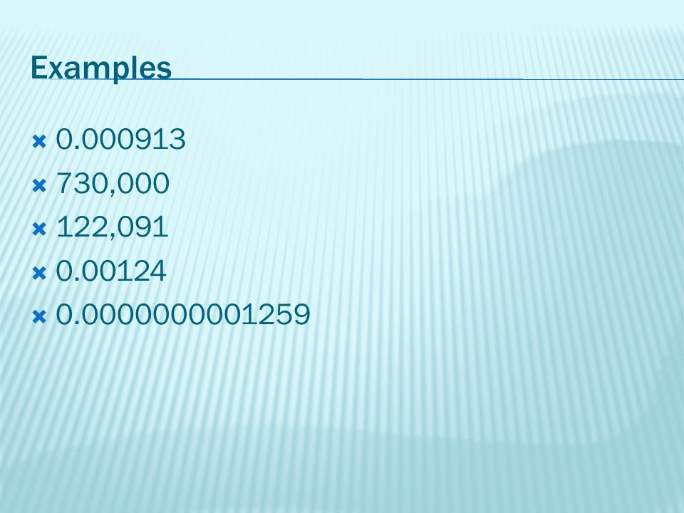 Examples 0.000913 730,000 122,091 0.00124 0.0000000001259