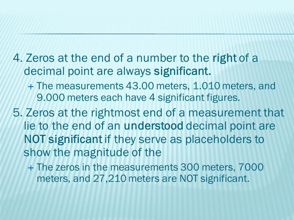 4. Zeros at the end of a number to the right of a decimal point are always significant.