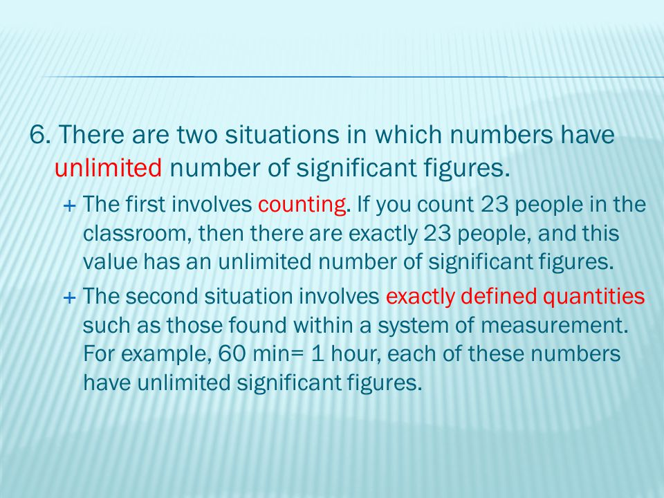 6. There are two situations in which numbers have unlimited number of significant figures.