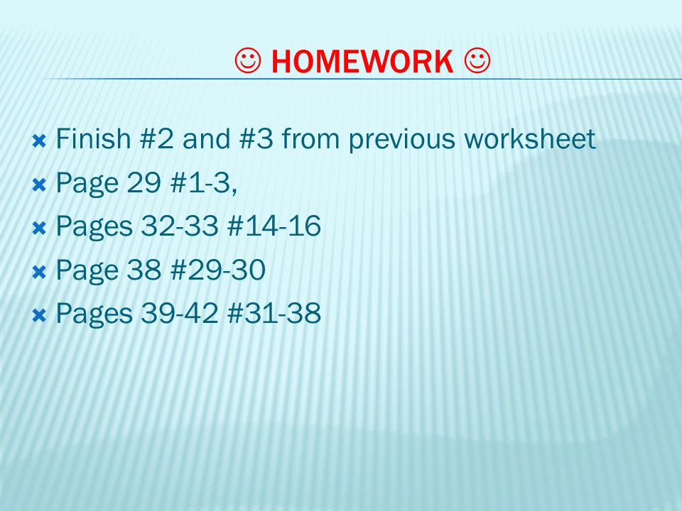  HOMEWORK  Finish #2 and #3 from previous worksheet Page 29 #1-3,