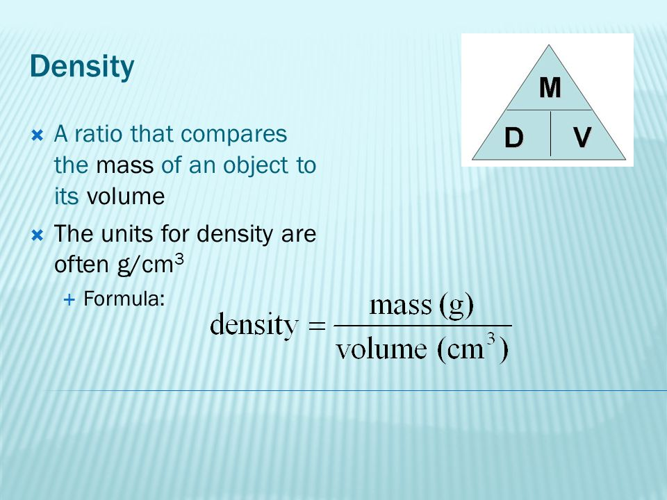 Density A ratio that compares the mass of an object to its volume