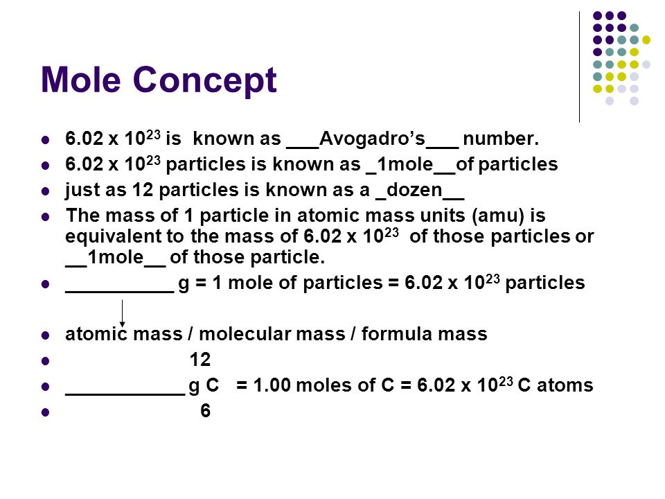 Mole Concept 6.02 x 1023 is known as ___Avogadro's___ number.