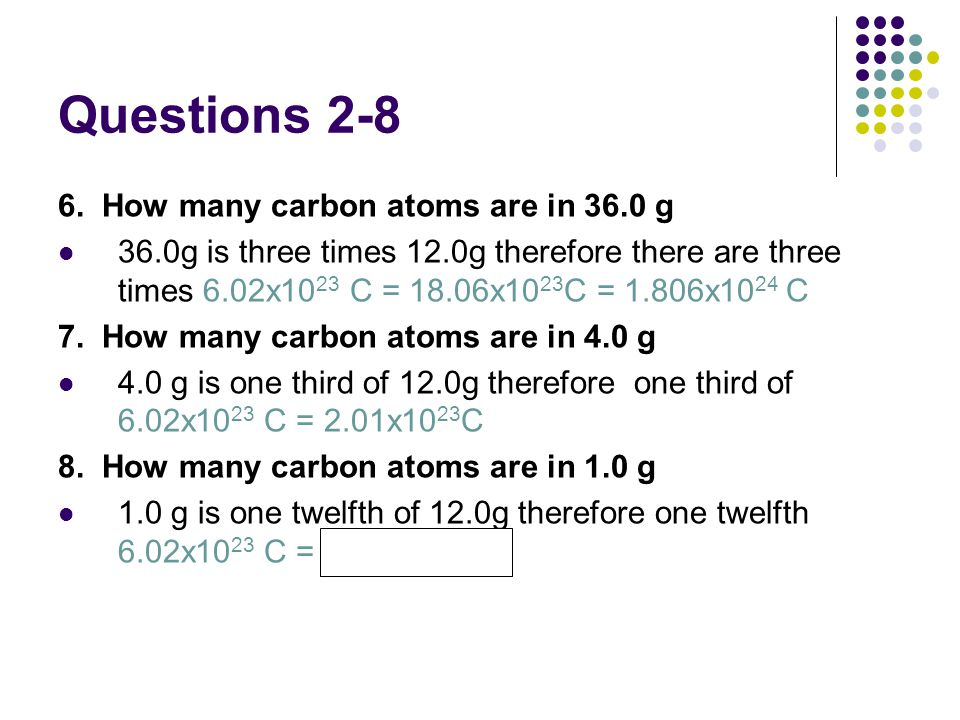 Questions 2-8 6. How many carbon atoms are in 36.0 g