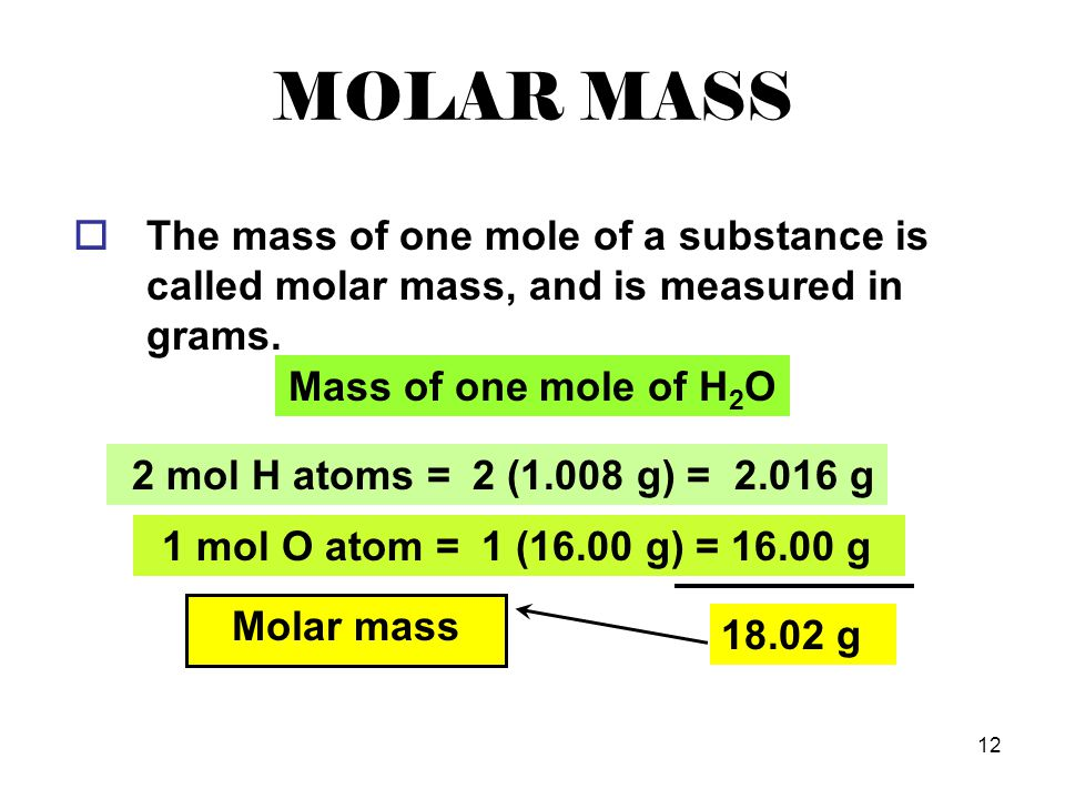MOLAR MASS The mass of one mole of a substance is called molar mass, and is measured in grams. Mass of one mole of H2O.