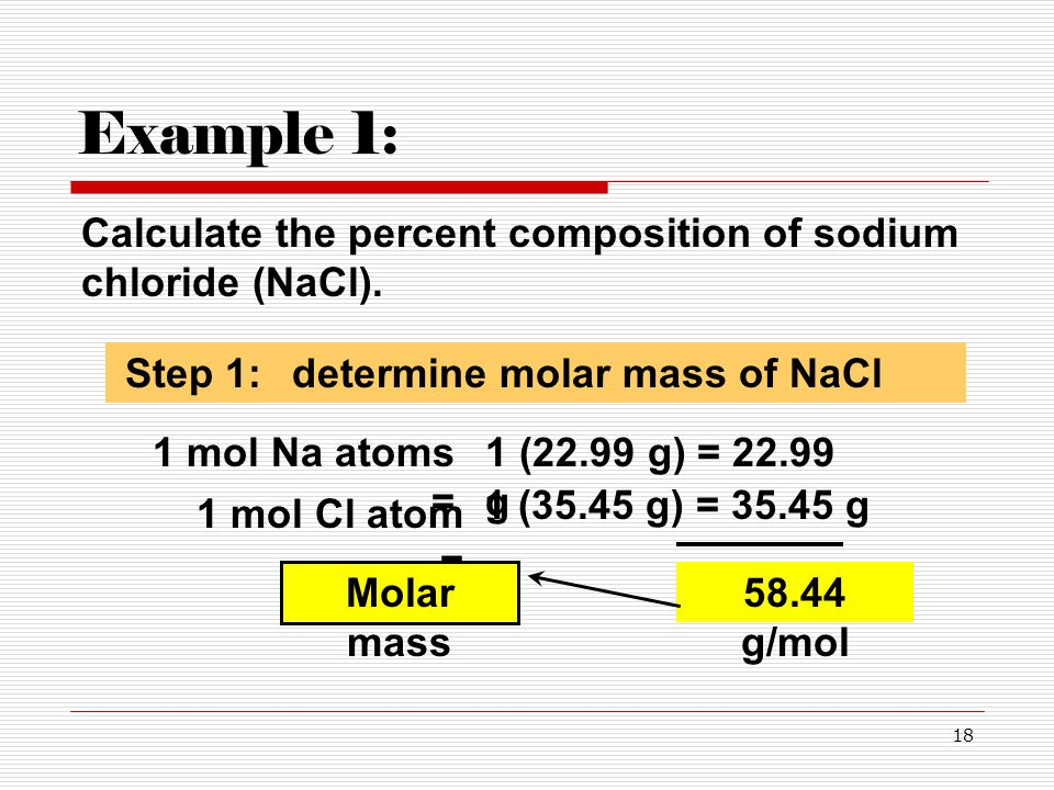 Example 1: Calculate the percent composition of sodium chloride (NaCl). Step 1: determine molar mass of NaCl.