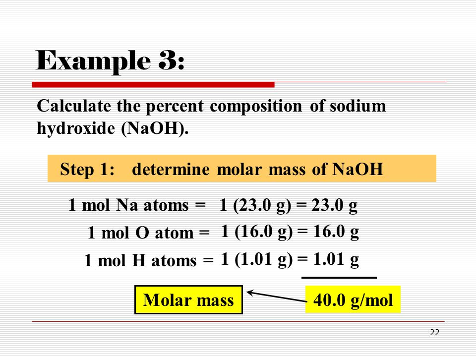 Example 3: Calculate the percent composition of sodium hydroxide (NaOH). Step 1: determine molar mass of NaOH.