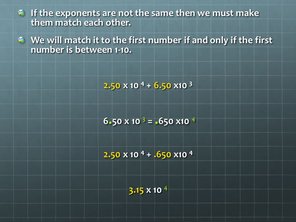If the exponents are not the same then we must make them match each other.