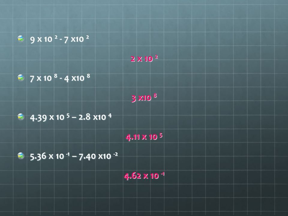 9 x 10 2 - 7 x10 2 2 x 10 2. 7 x 10 8 - 4 x10 8. 3 x10 8. 4.39 x 10 5 – 2.8 x10 4. 4.11 x 10 5.