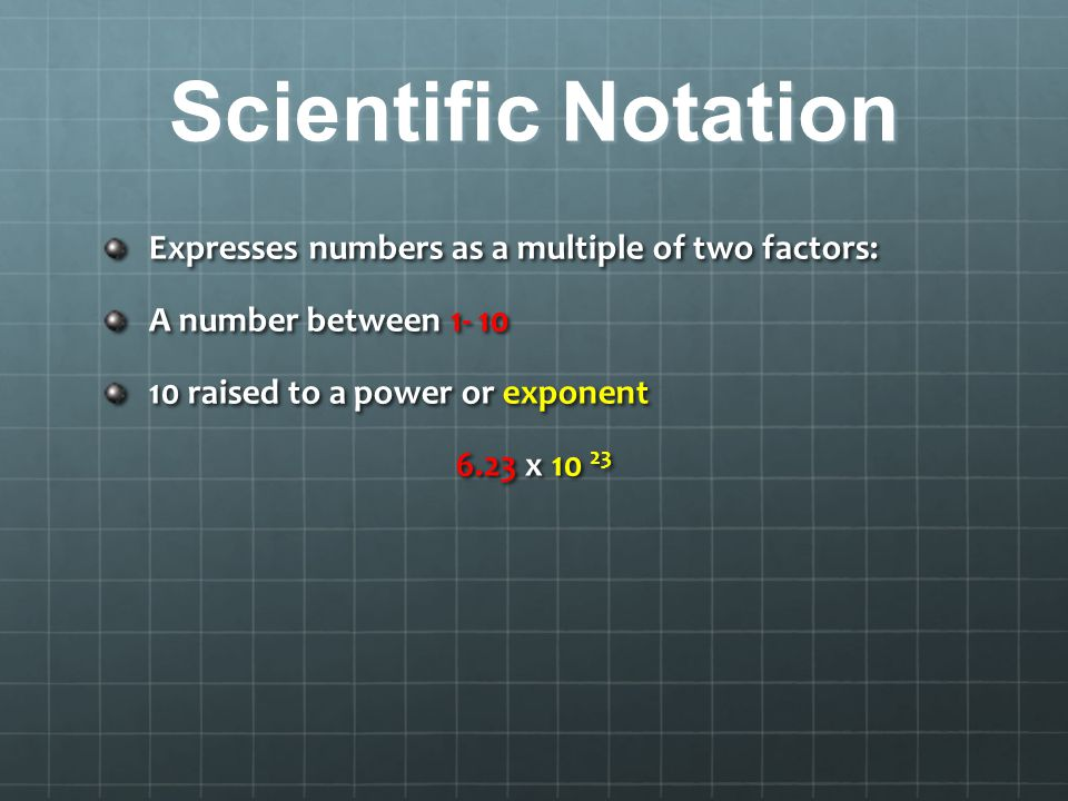 Scientific Notation Expresses numbers as a multiple of two factors: