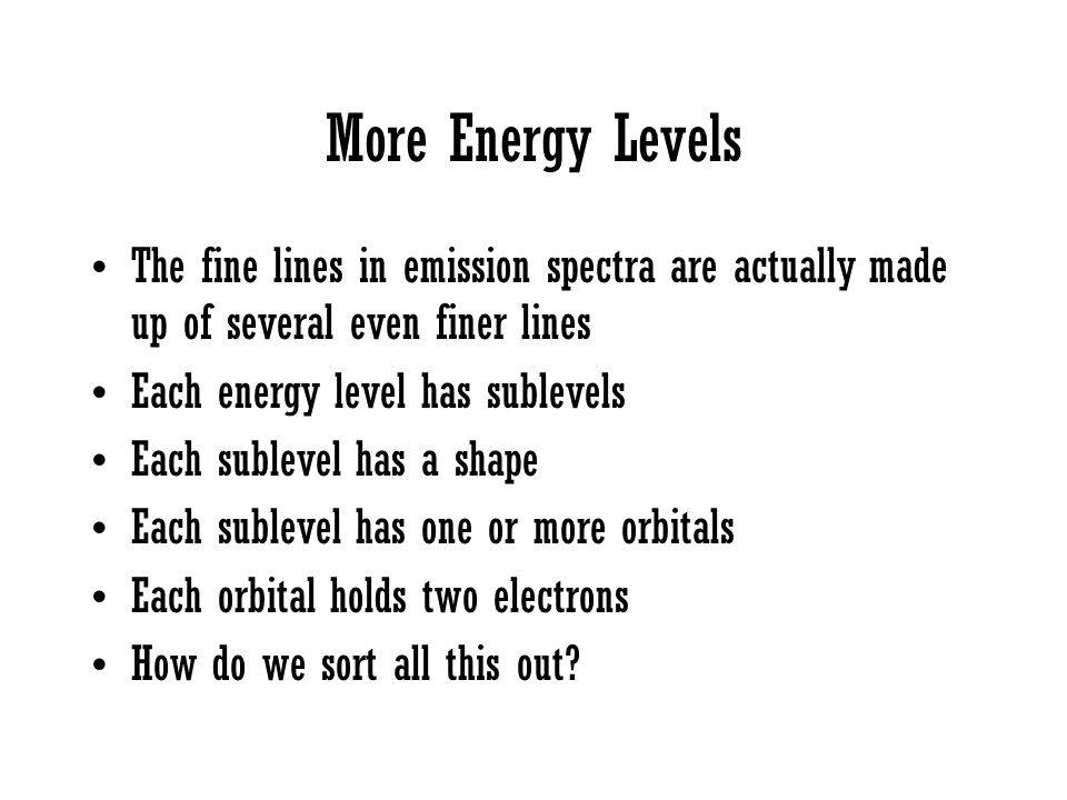 More Energy Levels The fine lines in emission spectra are actually made up of several even finer lines.