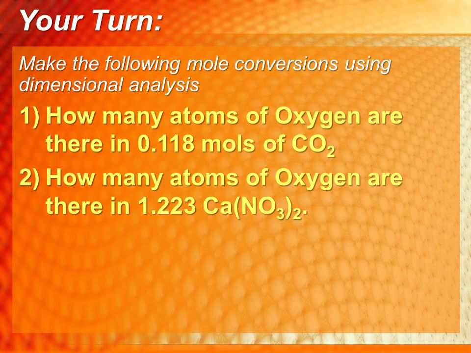 Your Turn: How many atoms of Oxygen are there in 0.118 mols of CO2