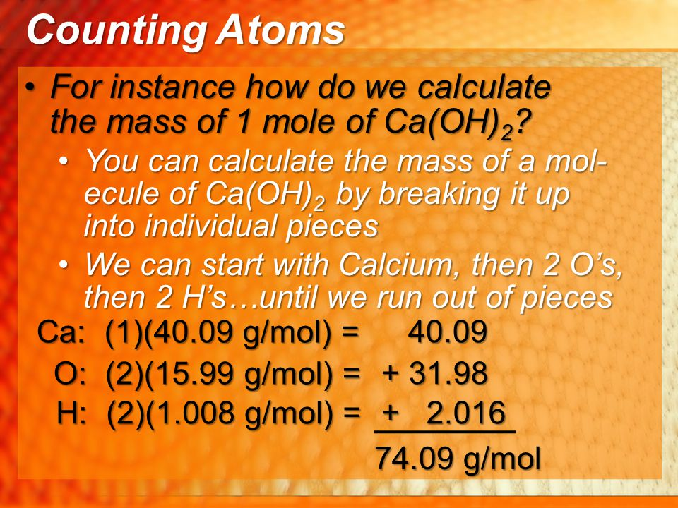 Counting Atoms For instance how do we calculate the mass of 1 mole of Ca(OH)2