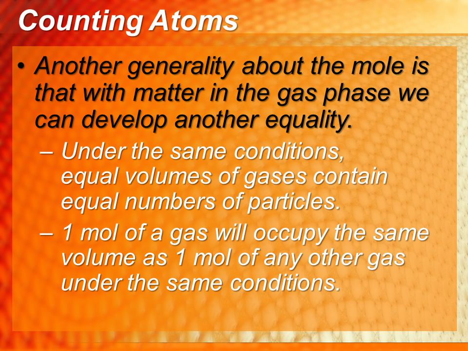 Counting Atoms Another generality about the mole is that with matter in the gas phase we can develop another equality.