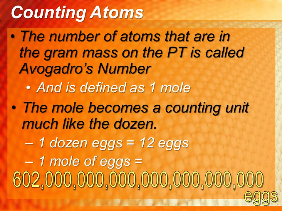 Counting Atoms The number of atoms that are in the gram mass on the PT is called Avogadro's Number.