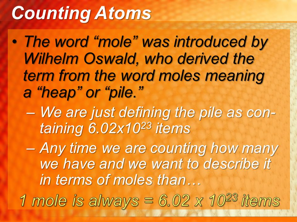 Counting Atoms 1 mole is always = 6.02 x 1023 items