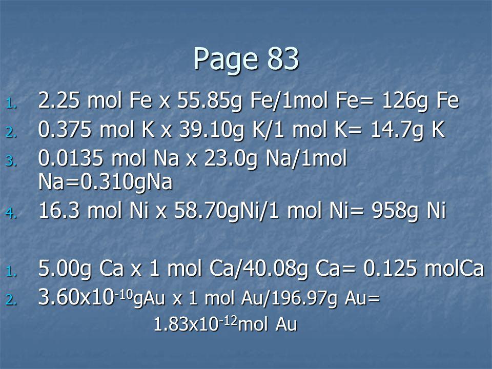 Page 83 2.25 mol Fe x 55.85g Fe/1mol Fe= 126g Fe