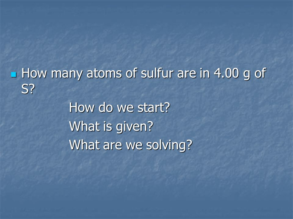 How many atoms of sulfur are in 4.00 g of S