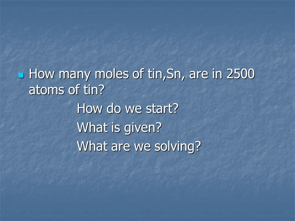 How many moles of tin,Sn, are in 2500 atoms of tin