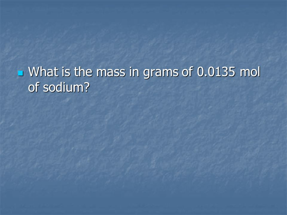 What is the mass in grams of 0.0135 mol of sodium