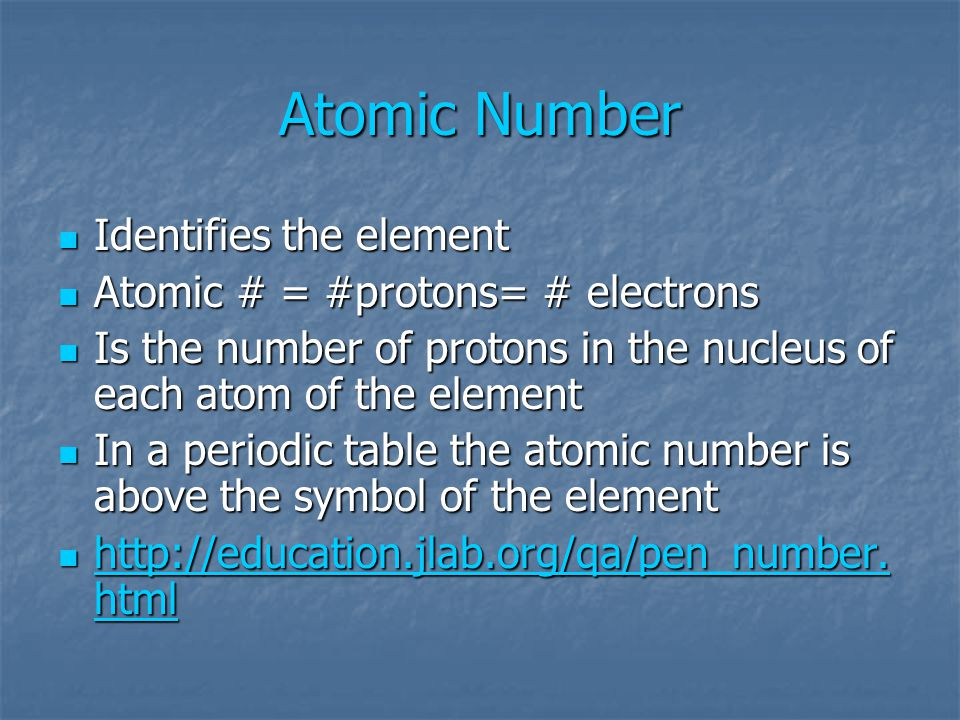 Atomic Number Identifies the element Atomic # = #protons= # electrons