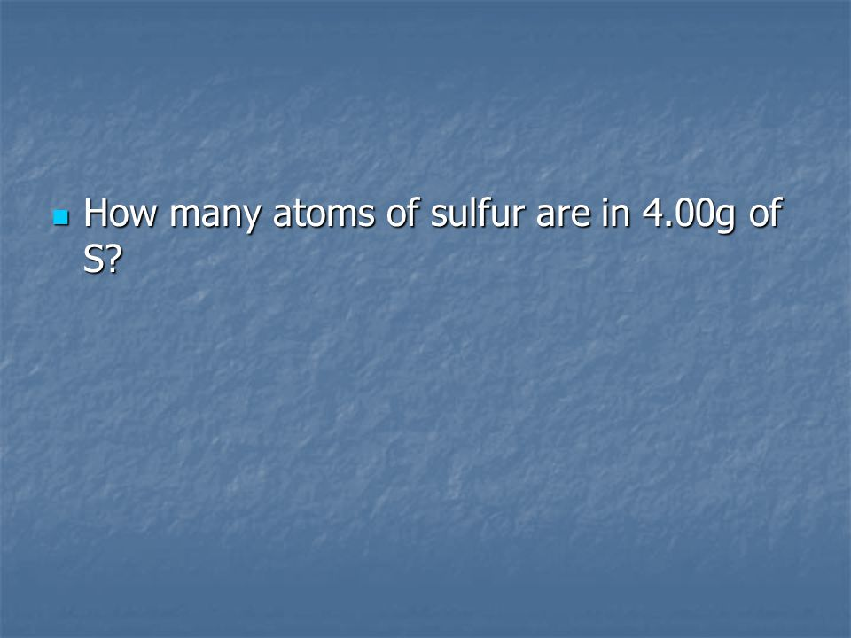 How many atoms of sulfur are in 4.00g of S