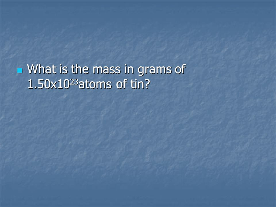 What is the mass in grams of 1.50x1023atoms of tin