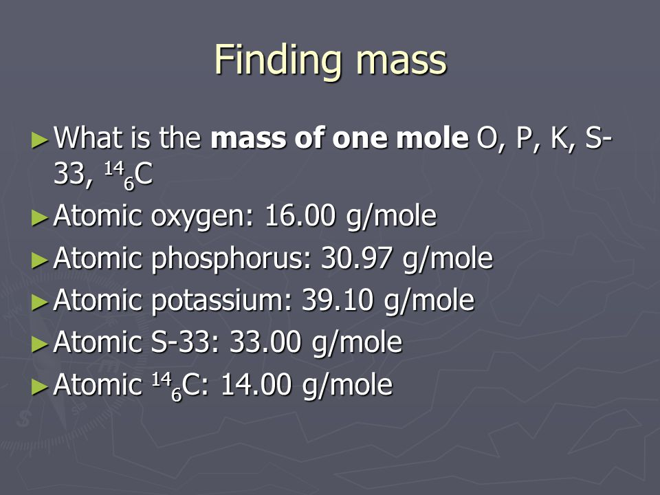 Finding mass What is the mass of one mole O, P, K, S-33, 146C