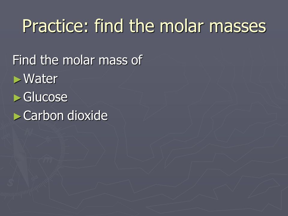 Practice: find the molar masses