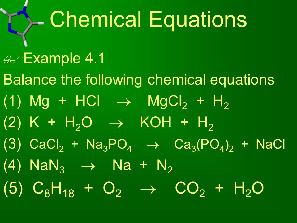 Chemical Equations (5) C8H18 + O2  CO2 + H2O Example 4.1
