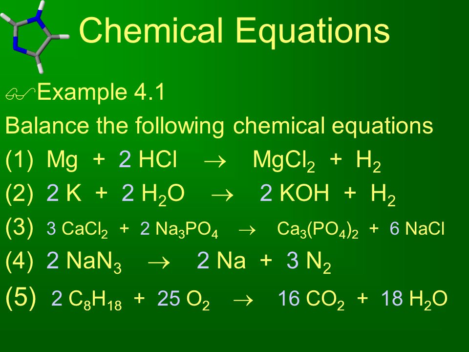 Chemical Equations (5) 2 C8H18 + 25 O2  16 CO2 + 18 H2O Example 4.1
