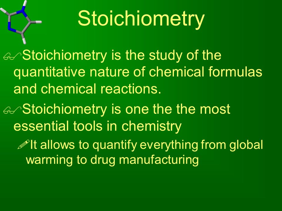 Stoichiometry Stoichiometry is the study of the quantitative nature of chemical formulas and chemical reactions.