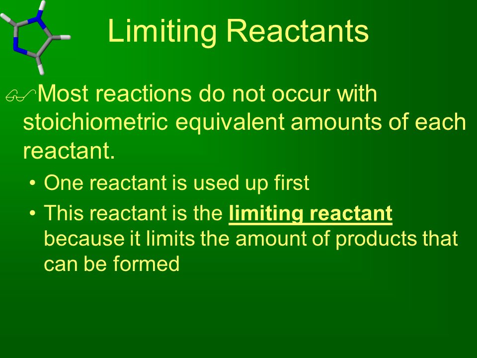 Limiting Reactants Most reactions do not occur with stoichiometric equivalent amounts of each reactant.