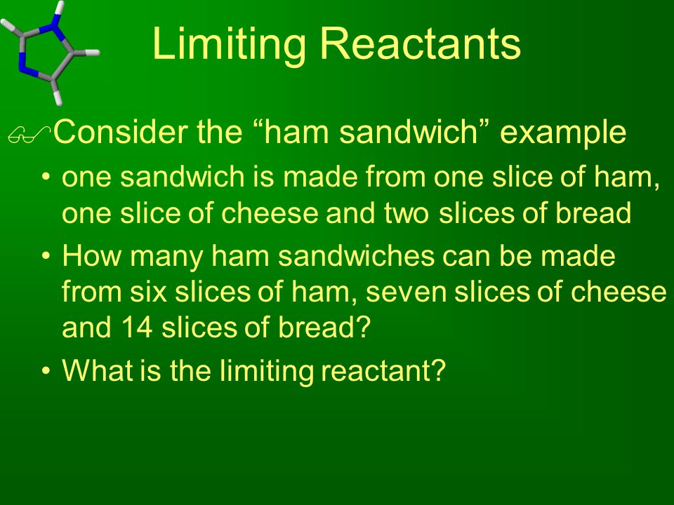Limiting Reactants Consider the ham sandwich example
