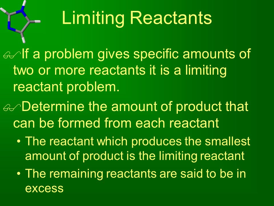 Limiting Reactants If a problem gives specific amounts of two or more reactants it is a limiting reactant problem.