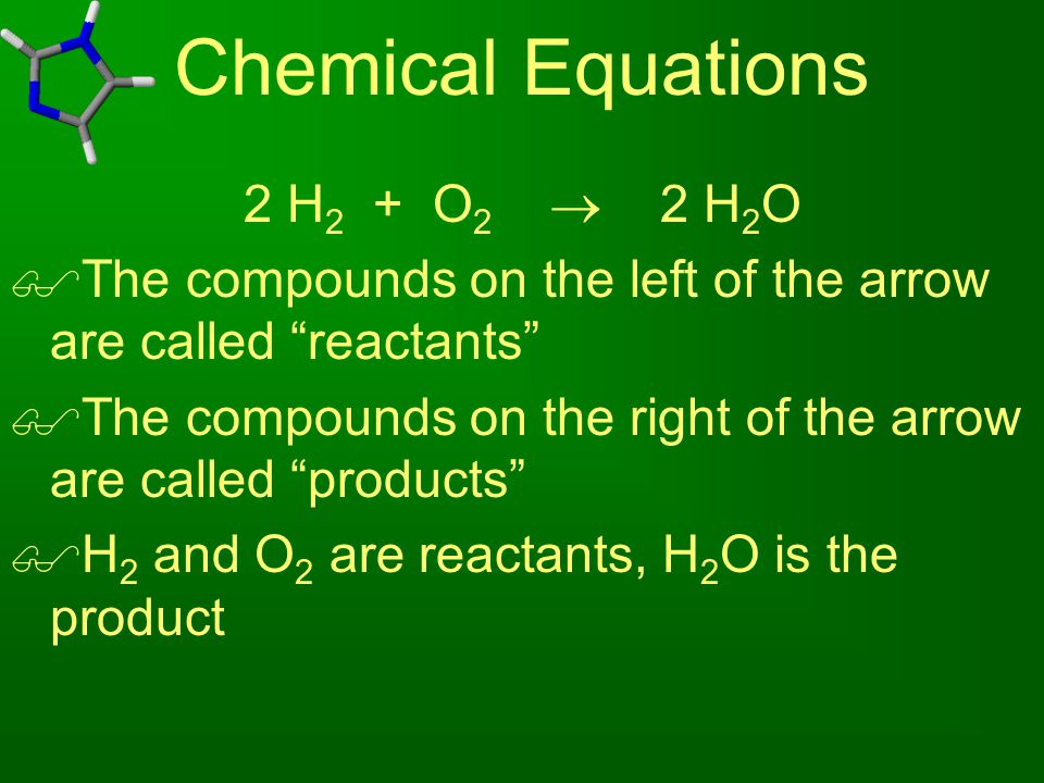 Chemical Equations 2 H2 + O2  2 H2O