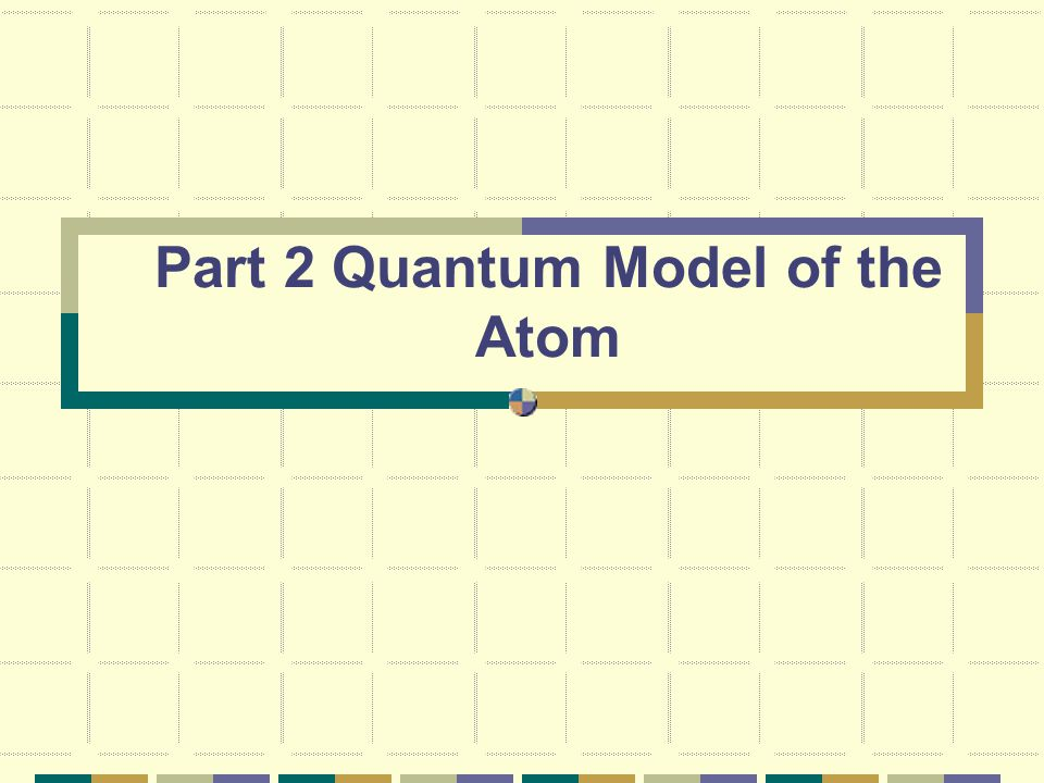 Part 2 Quantum Model of the Atom