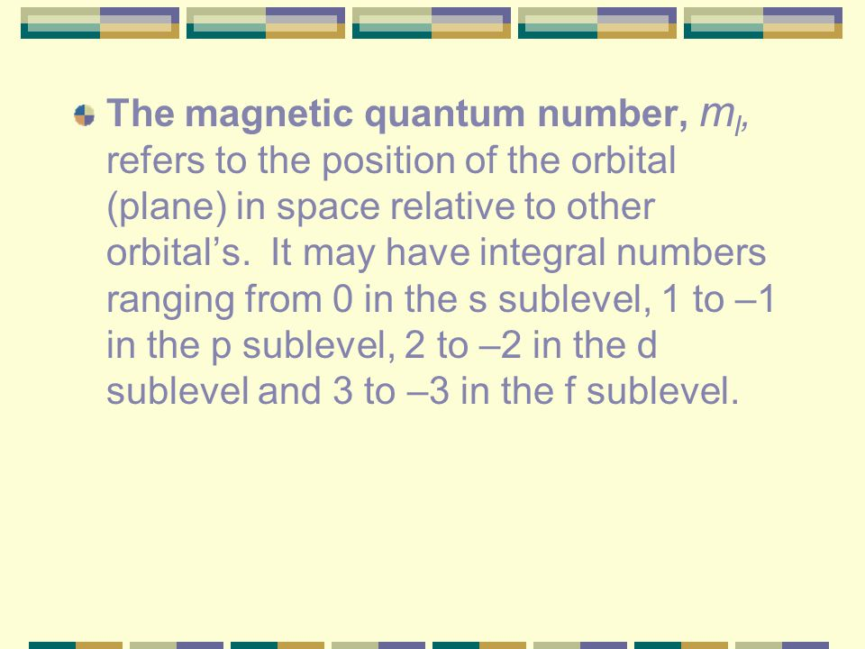 The magnetic quantum number, ml, refers to the position of the orbital (plane) in space relative to other orbital's.