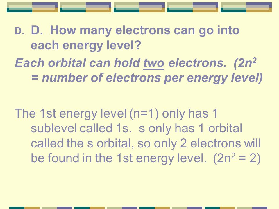 D. How many electrons can go into each energy level