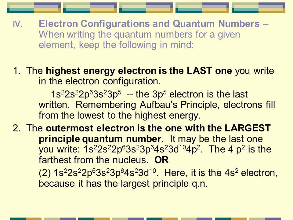Electron Configurations and Quantum Numbers – When writing the quantum numbers for a given element, keep the following in mind: