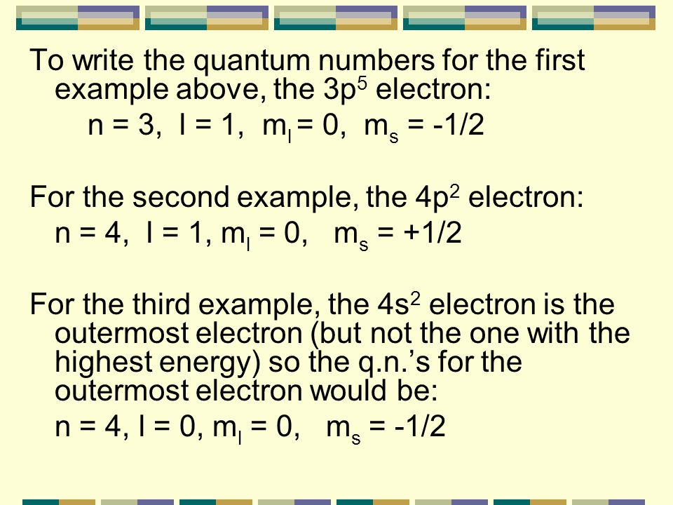 To write the quantum numbers for the first example above, the 3p5 electron: