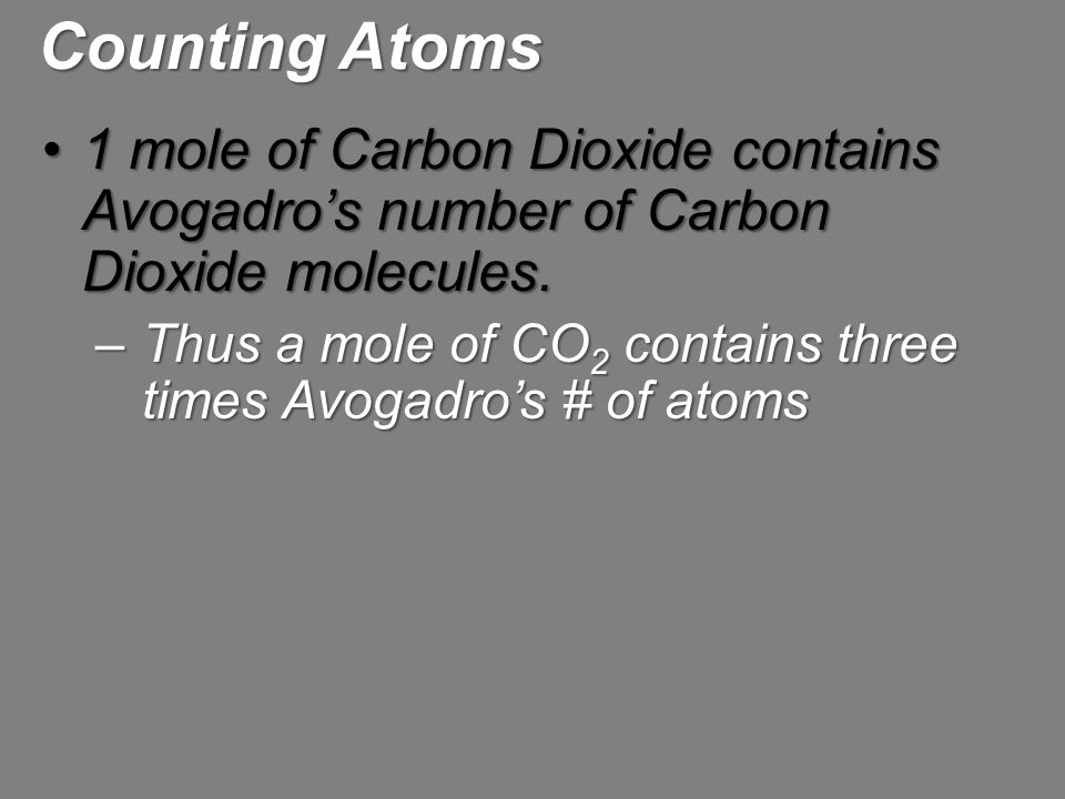 Counting Atoms 1 mole of Carbon Dioxide contains Avogadro's number of Carbon Dioxide molecules.