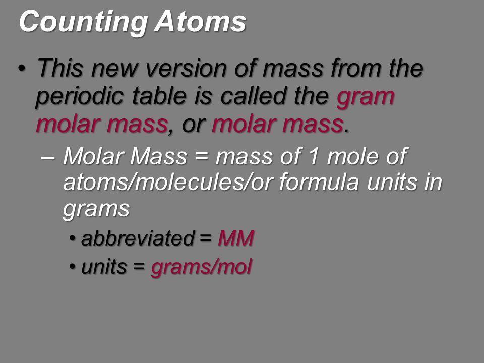 Counting Atoms This new version of mass from the periodic table is called the gram molar mass, or molar mass.