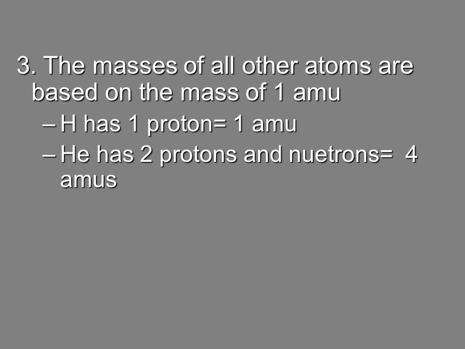 3. The masses of all other atoms are based on the mass of 1 amu