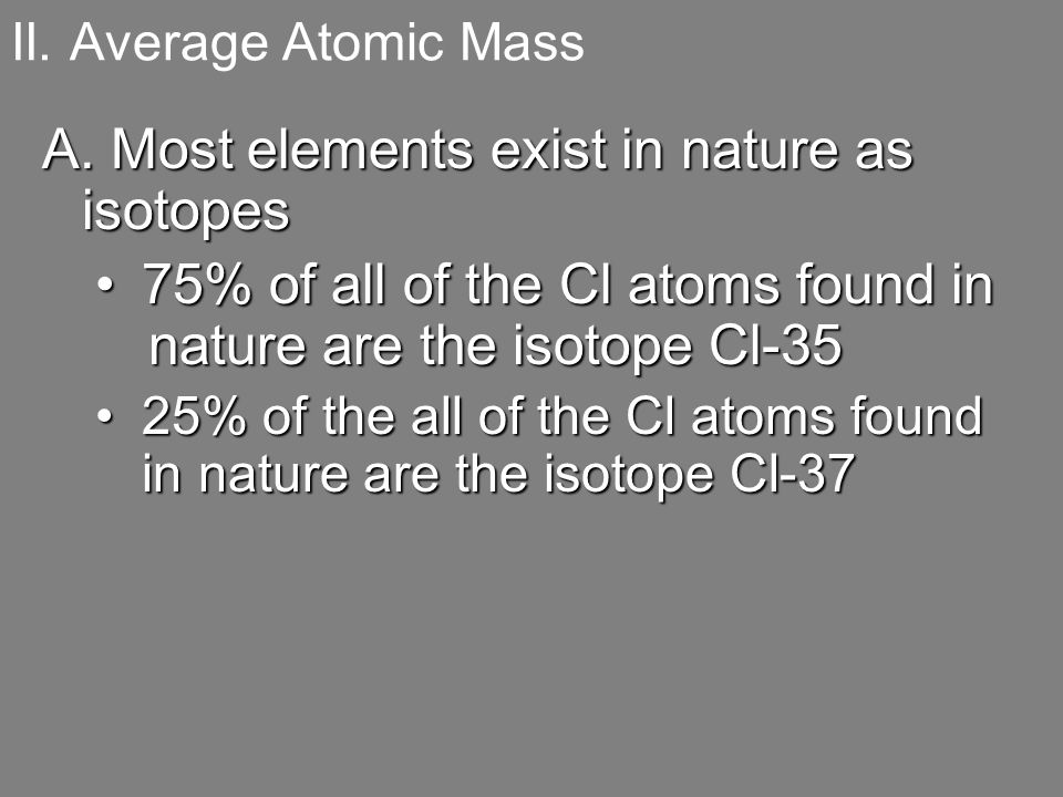 A. Most elements exist in nature as isotopes